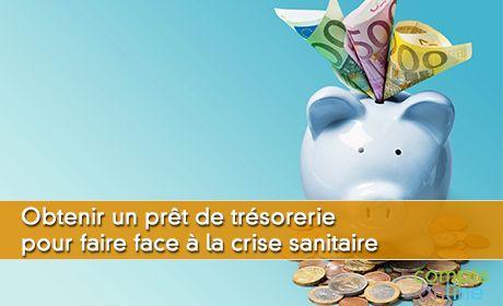 Obtenir un prêt de trésorerie pour faire face à la crise sanitaire