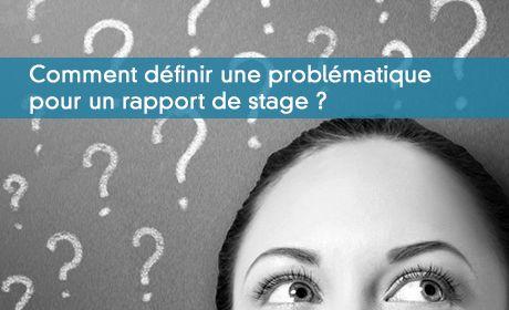 Comment définir une problématique pour un rapport de stage ?