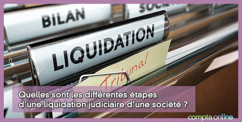 Quelles sont les différentes étapes d'une liquidation judiciaire d'une société ?