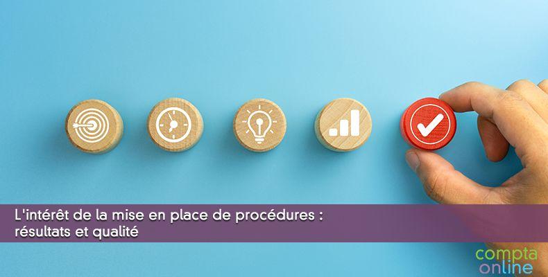 L'intérêt de la mise en place de procédures : résultats et qualité
