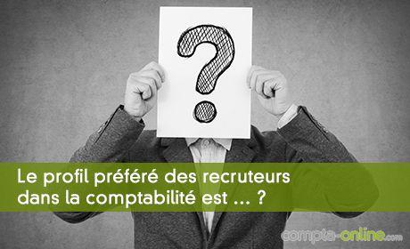 Le profil préféré des recruteurs dans la comptabilité est … ?
