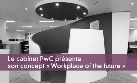 Le cabinet PwC présente son concept « Workplace of the future »