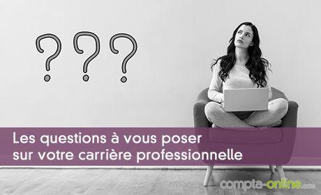 Les questions à vous poser sur votre carrière professionnelle