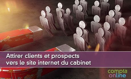 Attirer clients et prospects vers le site internet du cabinet