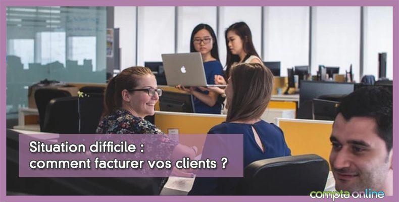 Situation difficile : comment facturer vos clients ?