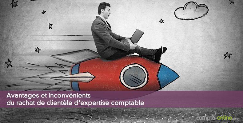 Avantages et inconvénients du rachat de clientèle d'expertise comptable