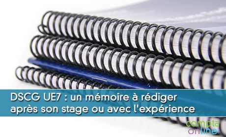 DSCG UE7 : un mémoire à rédiger après son stage ou avec l'expérience