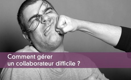 Comment gérer un collaborateur difficile ?