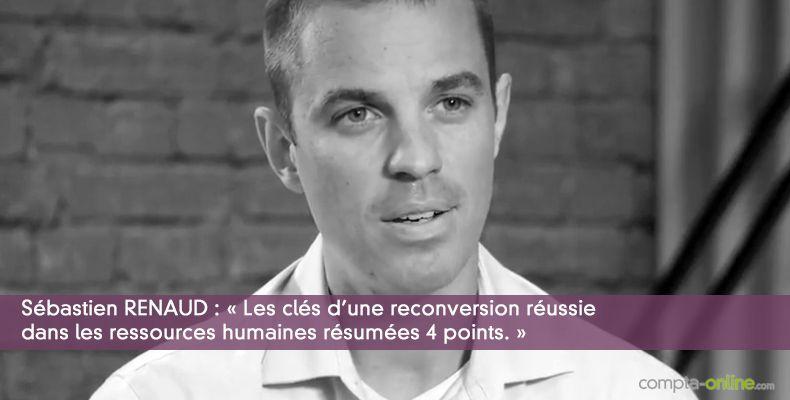 Sébastien RENAUD : « Les clés d'une reconversion réussie dans les ressources humaines résumées 4 points. »