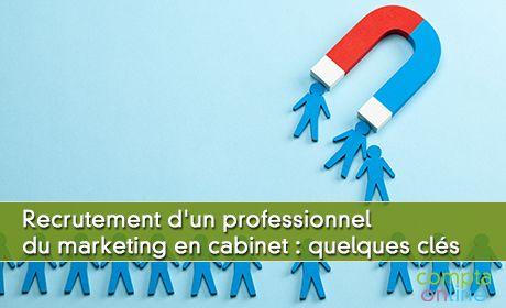 Faut-il recruter un professionnel du marketing en cabinet ?
