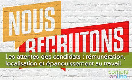 Les attentes et exigences des candidats : rémunération, localisation et épanouissement au travail