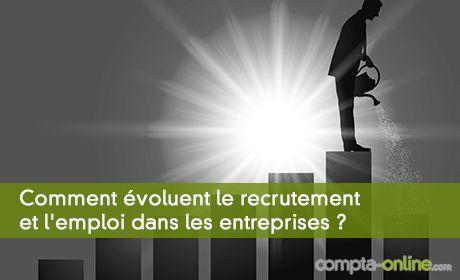 Comment évoluent le recrutement et l'emploi dans les entreprises ?