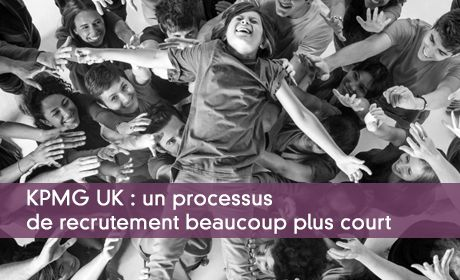 KPMG UK : un processus de recrutement beaucoup plus court