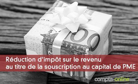 Réduction d'impôt sur le revenu au titre de la souscription au capital de PME