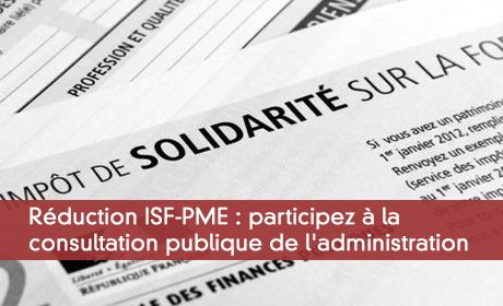 Réduction ISF-PME : participez à la consultation publique de l'administration