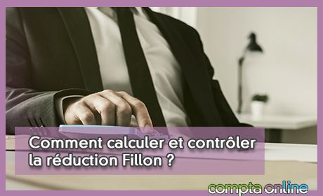 Comment calculer et contrôler la réduction Fillon ?