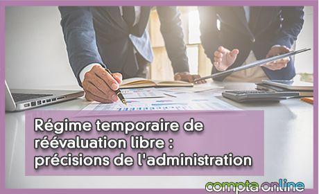 Régime temporaire de réévaluation libre : précisions de l'administration