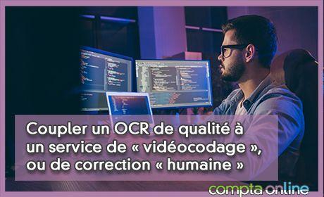 Coupler un OCR de qualité à un service de « vidéocodage », ou de correction « humaine »