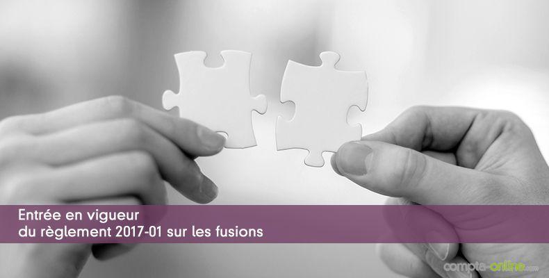 Entrée en vigueur du règlement 2017-01 sur les fusions