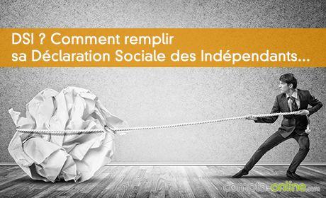 DSI ? Comment remplir  sa Déclaration Sociale des Indépendants...