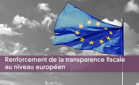 Renforcement de la transparence fiscale au niveau européen