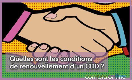 Quelles sont les conditions de renouvellement d'un CDD ?