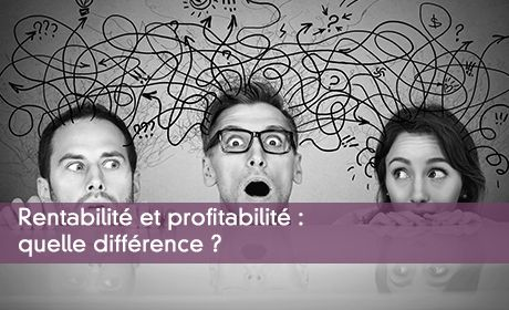 Rentabilité et profitabilité : quelle différence ?