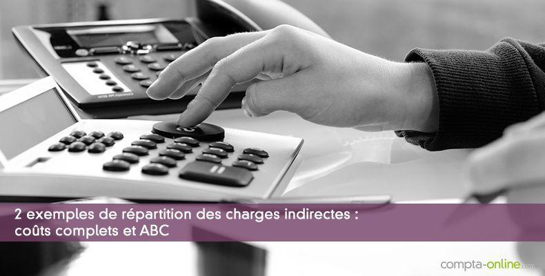 2 exemples de répartition des charges indirectes : coûts complets et ABC