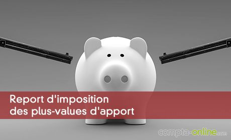 Report d'imposition des plus-values d'apport