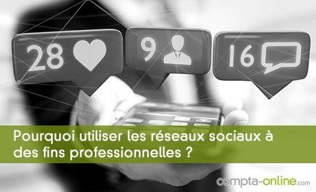 Pourquoi utiliser les réseaux sociaux à des fins professionnelles ?