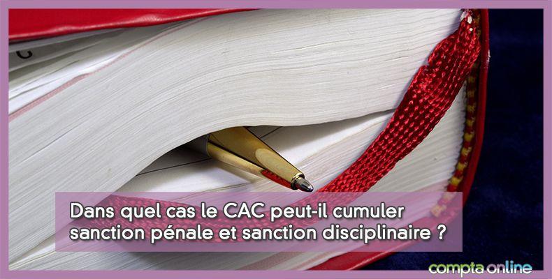 Dans quel cas le CAC peut-il cumuler sanction pénale et sanction disciplinaire ?