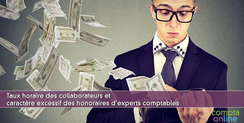 Taux horaire des collaborateurs et caractère excessif des honoraires d'experts comptables