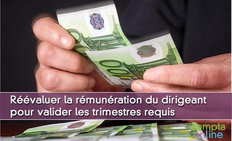 Réévaluer régulièrement la rémunération du dirigeant pour valider les trimestres requis