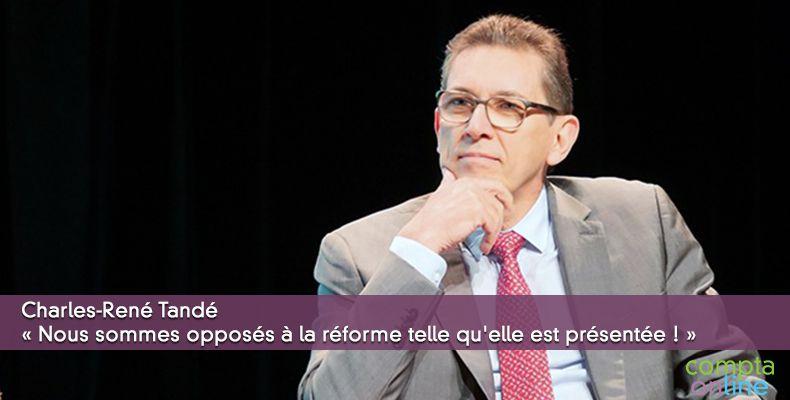 Charles-René Tandé « Nous sommes opposés à la réforme telle qu'elle est présentée ! »