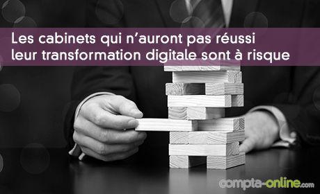 Les cabinets qui n'auront pas réussi leur transformation digitale sont à risque