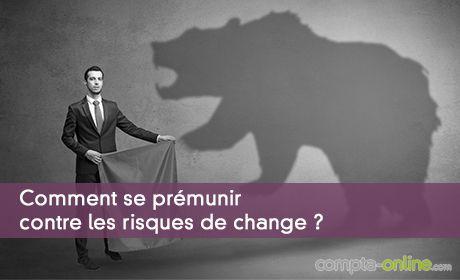 Comment se prémunir contre les risques de change ?
