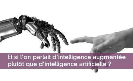 Parler d'intelligence augmentée plutôt que d'intelligence artificielle