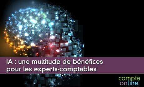 IA : une multitude de bénéfices pour les experts-comptables