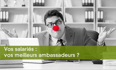 Vos salariés : vos meilleurs ambassadeurs ?