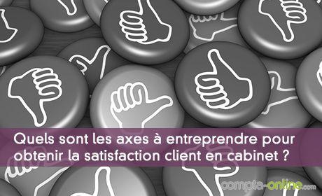 Quels sont les axes à entreprendre pour obtenir la satisfaction client en cabinet ?