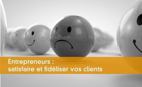 Entrepreneurs : satisfaire et fidéliser vos clients