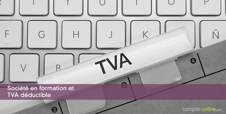 Société en formation et TVA déductible