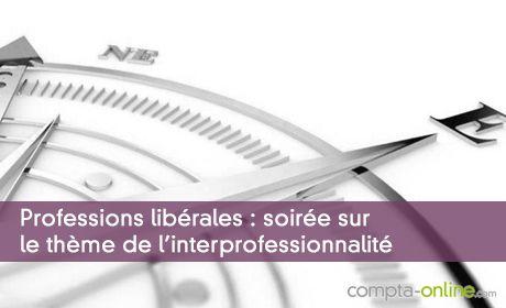 Professions libérales :  soirée sur le thème de l'interprofessionnalité