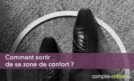 Comment sortir de sa zone de confort ?