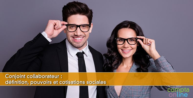 Conjoint collaborateur : définition, pouvoirs et cotisations sociales