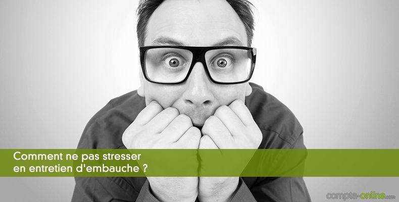 Comment ne pas stresser en entretien d'embauche ?