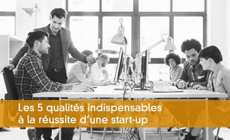 Les 5 qualités indispensables à la réussite d'une start-up