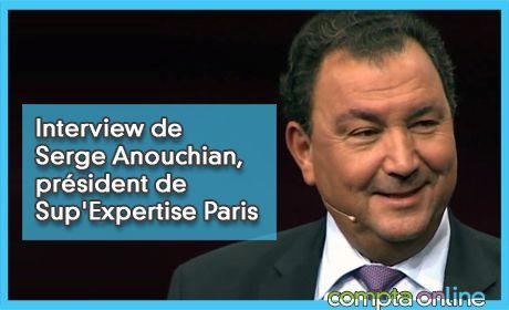 Interview de Serge Anouchian, directeur de Sup'Expertise Paris, l'école supérieure des métiers de l'expertise comptable, de l'audit et du conseil