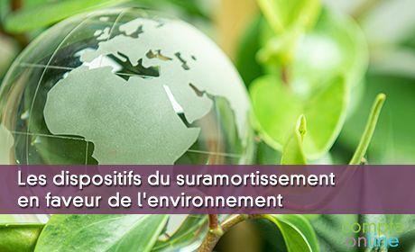 Les dispositifs du suramortissement en faveur de l'environnement
