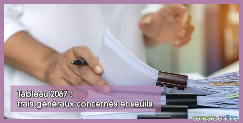 Tableau 2067 : frais généraux concernés et seuils